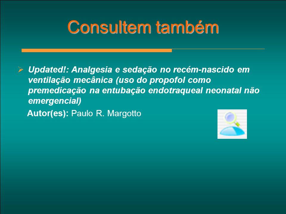 Consultem também  Updated!: Analgesia e sedação no recém-nascido em ventilação mecânica (uso do propofol como premedicação na entubação endotraqueal