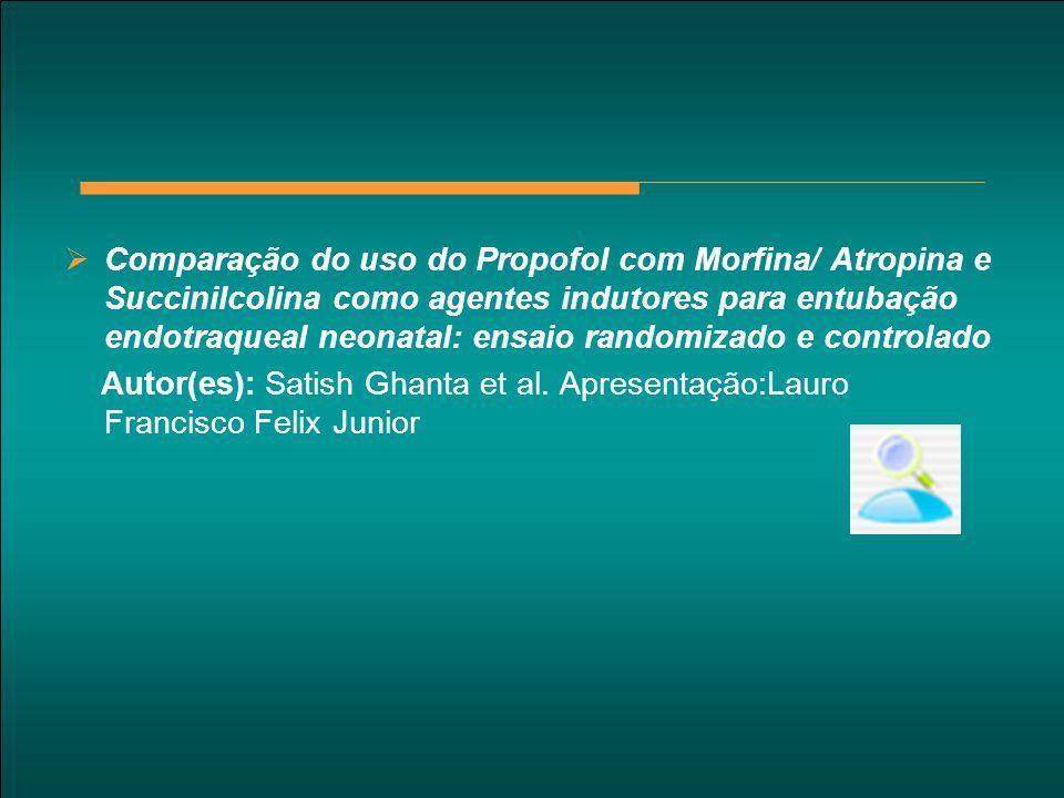  Comparação do uso do Propofol com Morfina/ Atropina e Succinilcolina como agentes indutores para entubação endotraqueal neonatal: ensaio randomizado