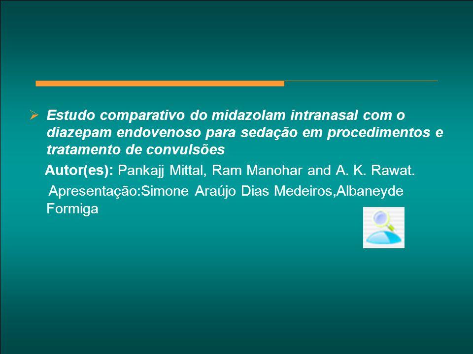  Estudo comparativo do midazolam intranasal com o diazepam endovenoso para sedação em procedimentos e tratamento de convulsões Autor(es): Pankajj Mit
