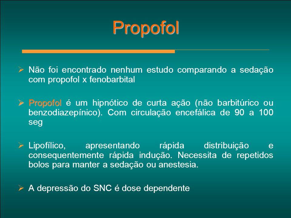 Propofol  Não foi encontrado nenhum estudo comparando a sedação com propofol x fenobarbital  Propofol  Propofol é um hipnótico de curta ação (não b