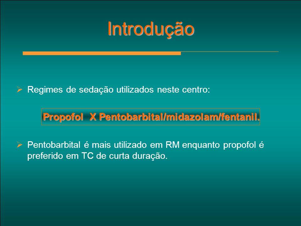 Introdução  Regimes de sedação utilizados neste centro: Propofol X Pentobarbital/midazolam/fentanil. Propofol X Pentobarbital/midazolam/fentanil.  P