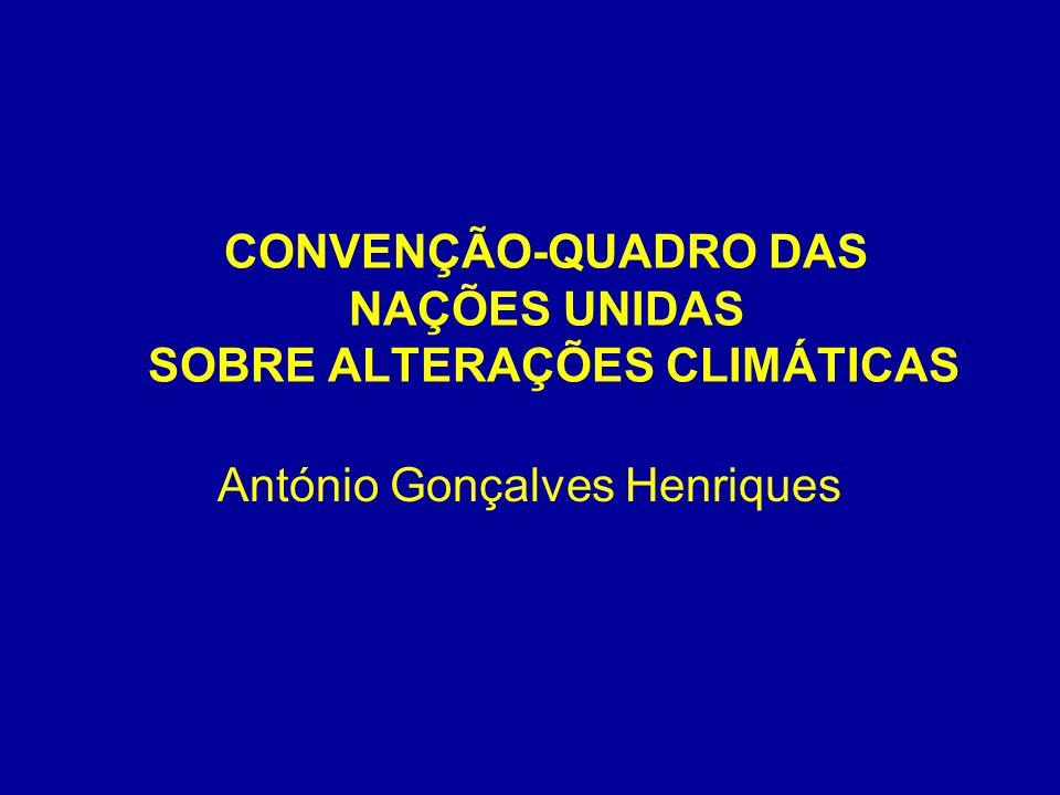 CONVENÇÃO-QUADRO DAS NAÇÕES UNIDAS SOBRE ALTERAÇÕES CLIMÁTICAS António Gonçalves Henriques
