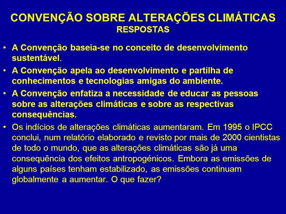CONVENÇÃO SOBRE ALTERAÇÕES CLIMÁTICAS RESPOSTAS A Convenção baseia-se no conceito de desenvolvimento sustentável. A Convenção apela ao desenvolvimento