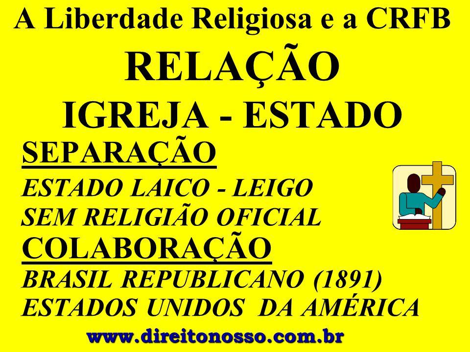 A Liberdade Religiosa e a CRFB RELAÇÃO IGREJA - ESTADO SEPARAÇÃO ESTADO LAICO - LEIGO SEM RELIGIÃO OFICIAL COLABORAÇÃO BRASIL REPUBLICANO (1891) ESTAD