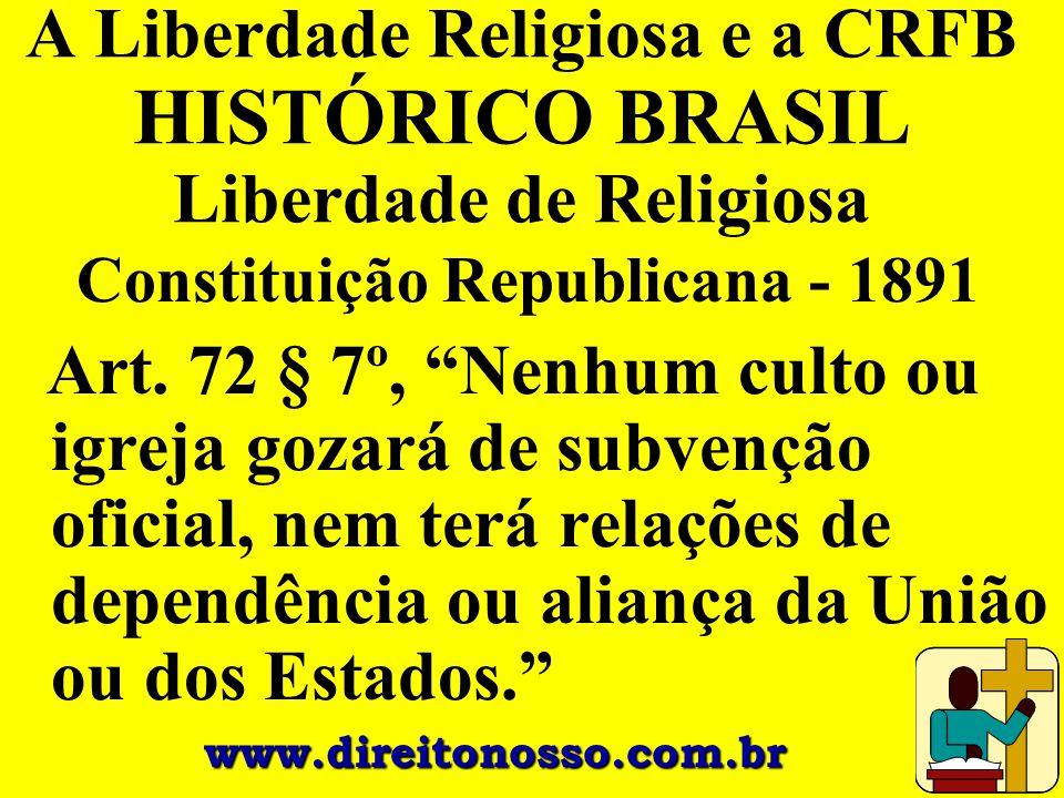 """A Liberdade Religiosa e a CRFB HISTÓRICO BRASIL Liberdade de Religiosa Constituição Republicana - 1891 Art. 72 § 7º, """"Nenhum culto ou igreja gozará de"""