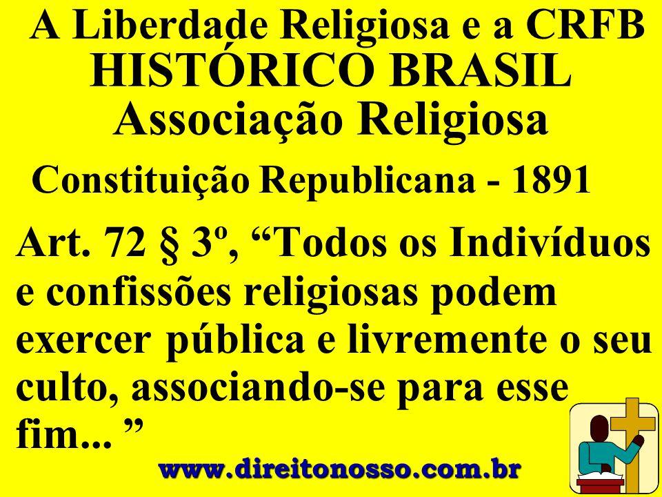 """A Liberdade Religiosa e a CRFB HISTÓRICO BRASIL Associação Religiosa Constituição Republicana - 1891 Art. 72 § 3º, """"Todos os Indivíduos e confissões r"""