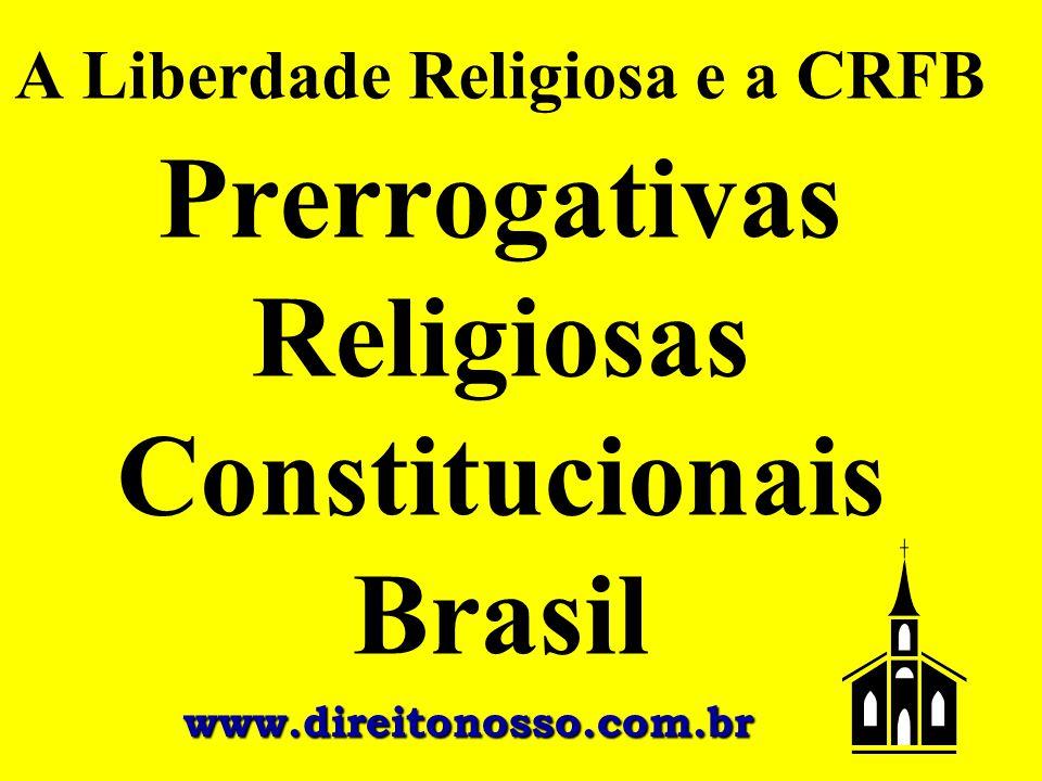 A Liberdade Religiosa e a CRFB Prerrogativas Religiosas Constitucionais Brasil www.direitonosso.com.br