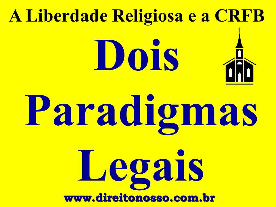 A Liberdade Religiosa e a CRFB Dois Paradigmas Legais www.direitonosso.com.br