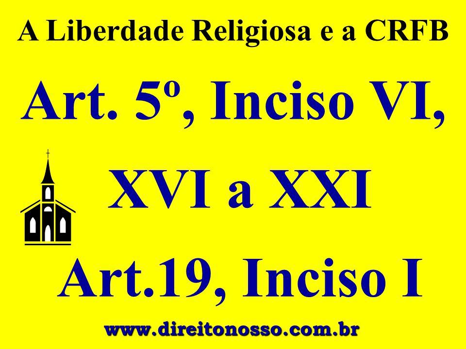 A Liberdade Religiosa e a CRFB Art. 5º, Inciso VI, XVI a XXI Art.19, Inciso I www.direitonosso.com.br