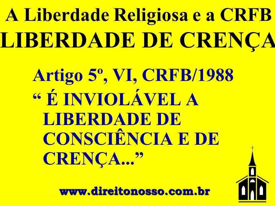 """A Liberdade Religiosa e a CRFB LIBERDADE DE CRENÇA Artigo 5º, VI, CRFB/1988 """" É INVIOLÁVEL A LIBERDADE DE CONSCIÊNCIA E DE CRENÇA..."""" www.direitonosso"""