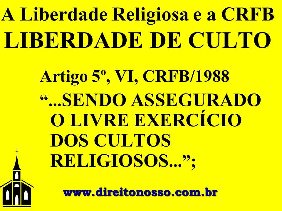 """A Liberdade Religiosa e a CRFB LIBERDADE DE CULTO Artigo 5º, VI, CRFB/1988 """"... SENDO ASSEGURADO O LIVRE EXERCÍCIO DOS CULTOS RELIGIOSOS...""""; www.dire"""