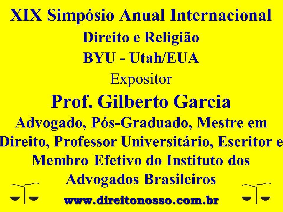 XIX Simpósio Anual Internacional Direito e Religião BYU - Utah/EUA Expositor Prof. Gilberto Garcia Advogado, Pós-Graduado, Mestre em Direito, Professo