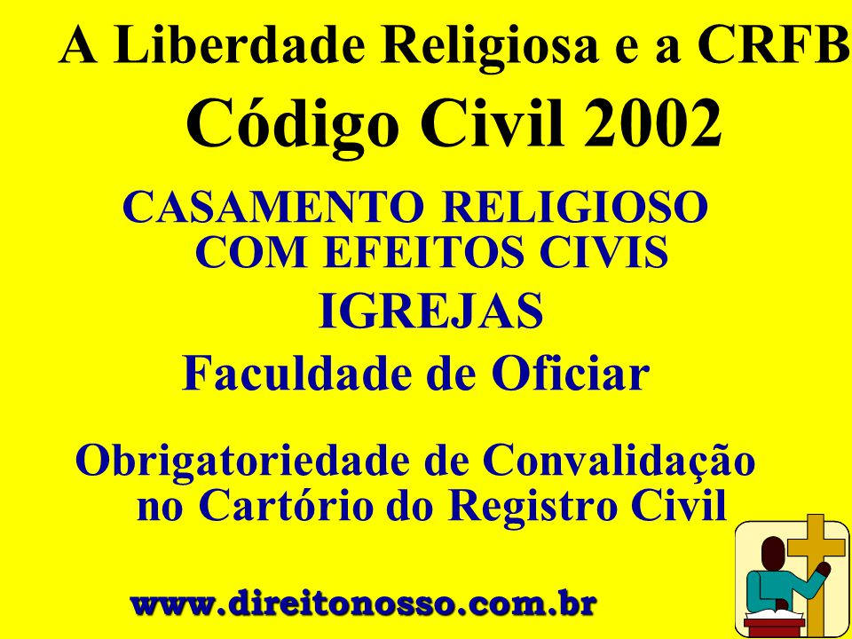 CASAMENTO RELIGIOSO COM EFEITOS CIVIS IGREJAS Faculdade de Oficiar Obrigatoriedade de Convalidação no Cartório do Registro Civil A Liberdade Religiosa
