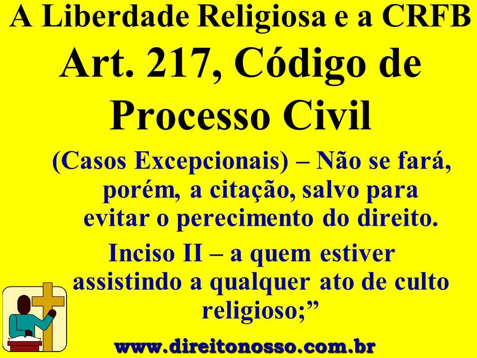 (Casos Excepcionais) – Não se fará, porém, a citação, salvo para evitar o perecimento do direito. Inciso II – a quem estiver assistindo a qualquer ato