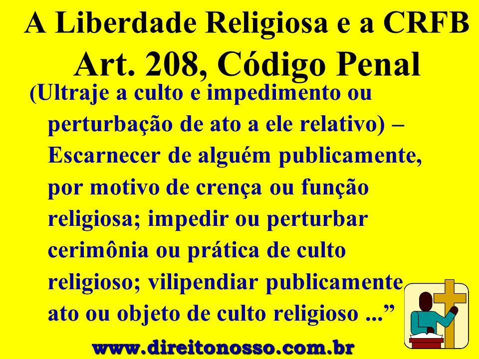 A Liberdade Religiosa e a CRFB Art. 208, Código Penal ( Ultraje a culto e impedimento ou perturbação de ato a ele relativo) – Escarnecer de alguém pub