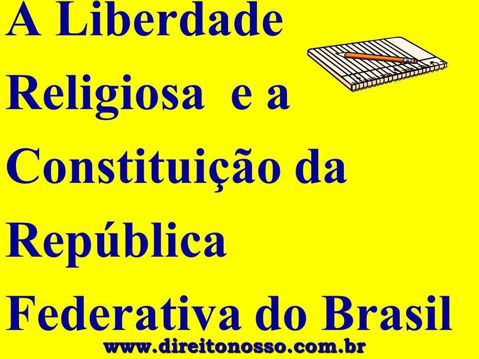 A Liberdade Religiosa e a Constituição da República Federativa do Brasil www.direitonosso.com.br