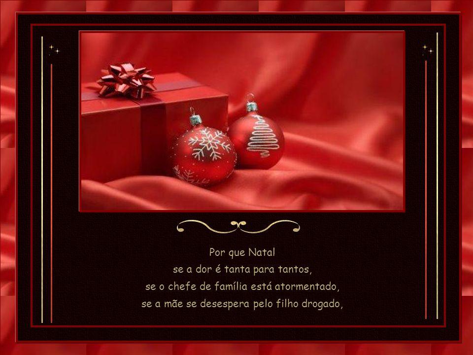 Sê feliz neste Natal! Que na tua vida não tenha havido outro igual.