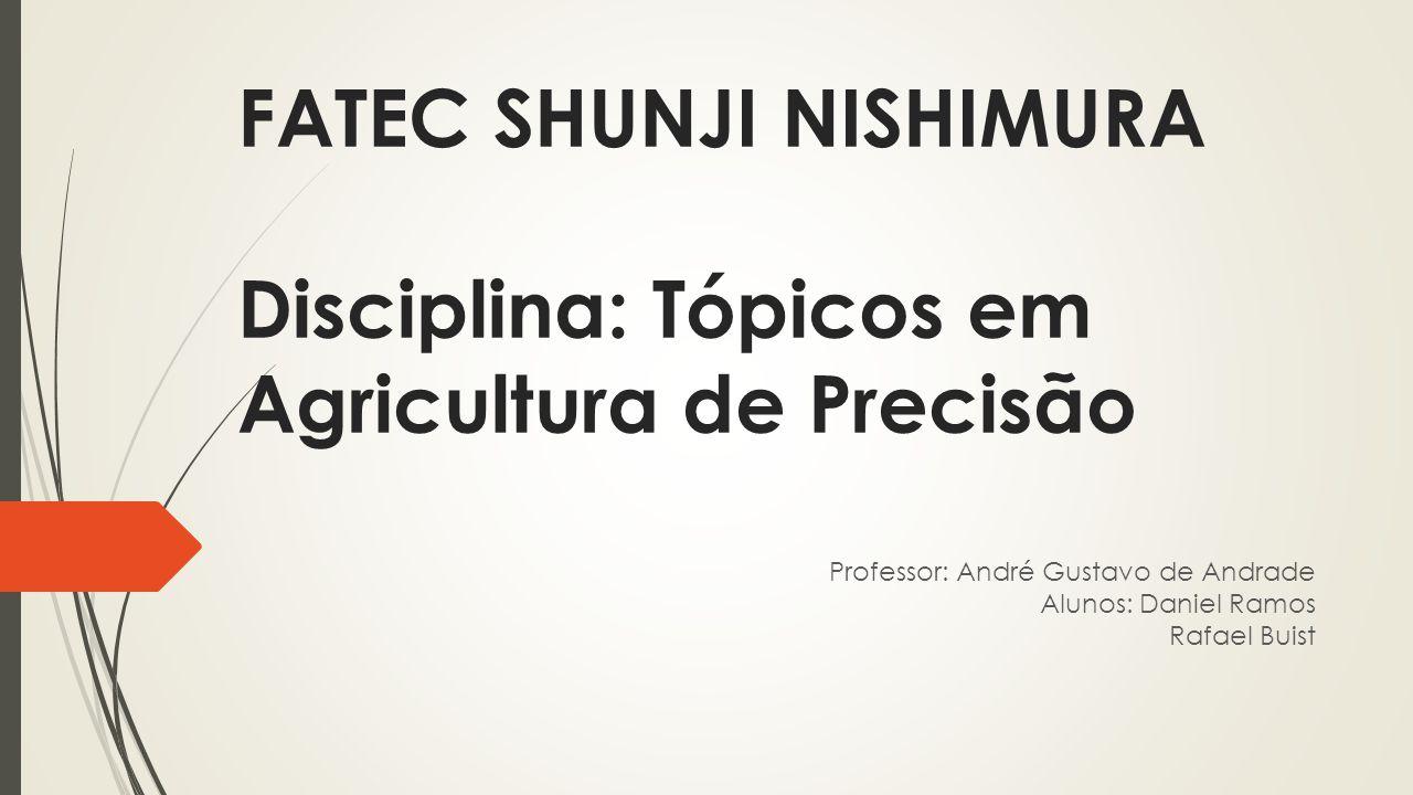 FATEC SHUNJI NISHIMURA Disciplina: Tópicos em Agricultura de Precisão Professor: André Gustavo de Andrade Alunos: Daniel Ramos Rafael Buist