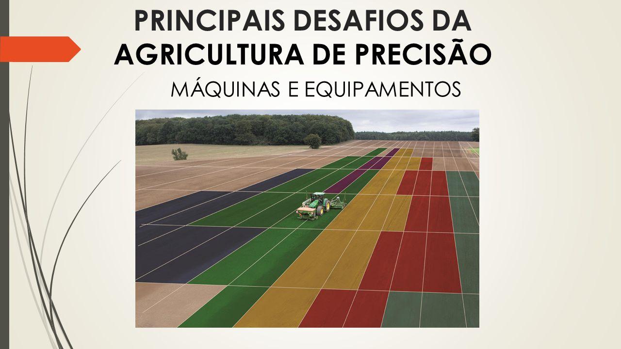 PRINCIPAIS DESAFIOS DA AGRICULTURA DE PRECISÃO MÁQUINAS E EQUIPAMENTOS