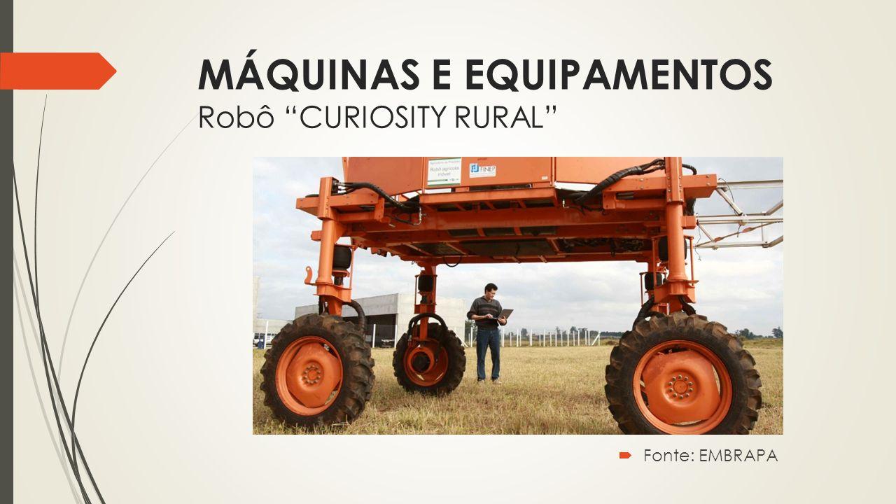 """MÁQUINAS E EQUIPAMENTOS Robô """"CURIOSITY RURAL""""  Fonte: EMBRAPA"""
