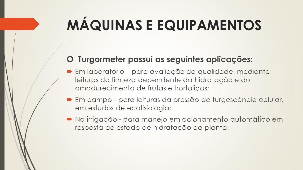 MÁQUINAS E EQUIPAMENTOS O Turgormeter possui as seguintes aplicações:  Em laboratório – para avaliação da qualidade, mediante leituras da firmeza dep