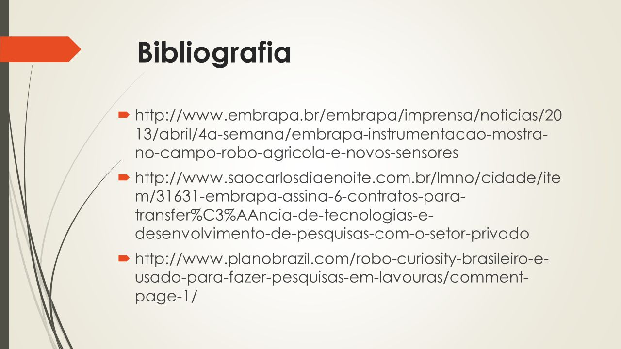 Bibliografia  http://www.embrapa.br/embrapa/imprensa/noticias/20 13/abril/4a-semana/embrapa-instrumentacao-mostra- no-campo-robo-agricola-e-novos-sen