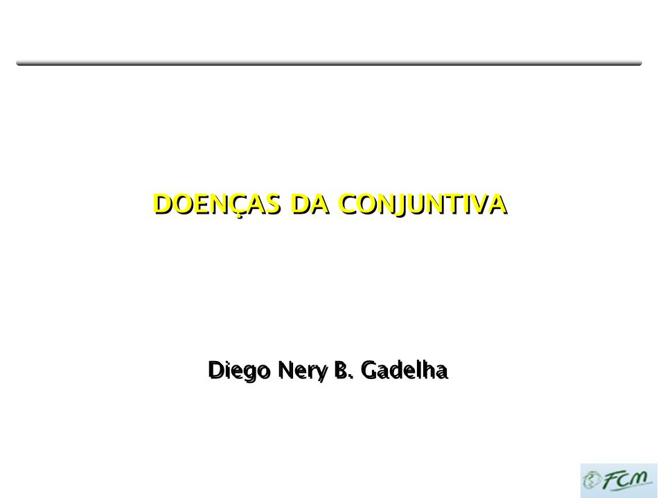 DOENÇAS DA CONJUNTIVA DOENÇAS DA CONJUNTIVA Diego Nery B. Gadelha Fellow de Córnea e Cirurgia Refrativa (FAV-HOPE) Mestre e doutorando em Cirurgia pel