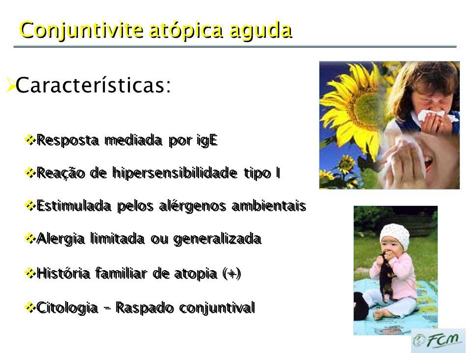 Conjuntivite atópica aguda  Resposta mediada por igE  Reação de hipersensibilidade tipo I  Estimulada pelos alérgenos ambientais  Alergia limitada