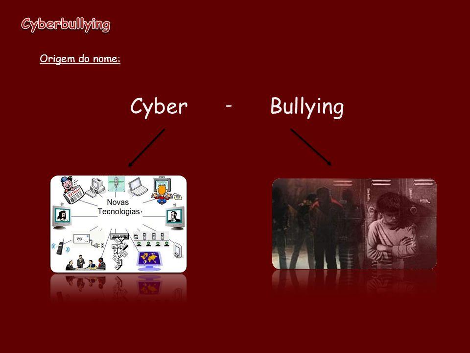Origem do nome: CyberBullying -
