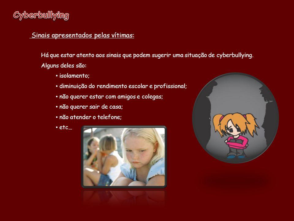 Sinais apresentados pelas vítimas: Há que estar atento aos sinais que podem sugerir uma situação de cyberbullying.