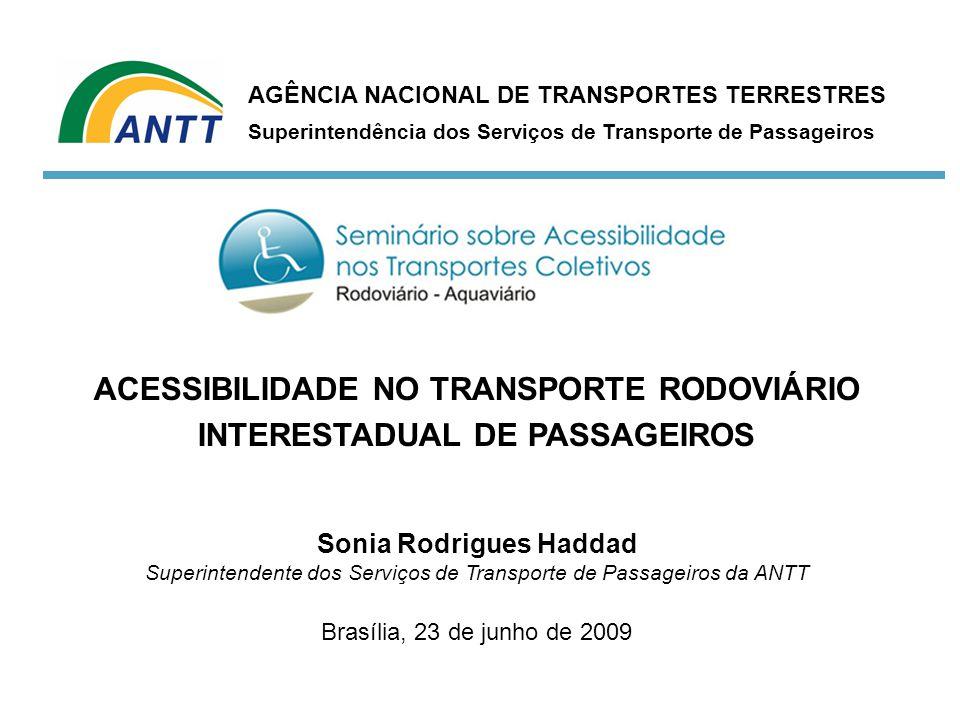 ACESSIBILIDADE NO TRANSPORTE RODOVIÁRIO INTERESTADUAL DE PASSAGEIROS Sonia Rodrigues Haddad Superintendente dos Serviços de Transporte de Passageiros