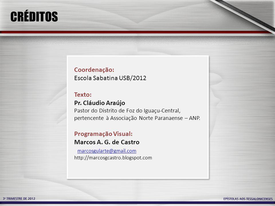 CRÉDITOS Coordenação: Escola Sabatina USB/2012 Texto: Pr. Cláudio Araújo Pastor do Distrito de Foz do Iguaçu-Central, pertencente à Associação Norte P