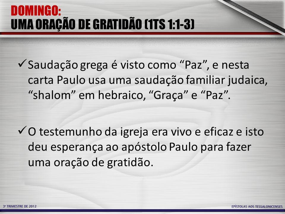 """DOMINGO: UMA ORAÇÃO DE GRATIDÃO (1TS 1:1-3) Saudação grega é visto como """"Paz"""", e nesta carta Paulo usa uma saudação familiar judaica, """"shalom"""" em hebr"""