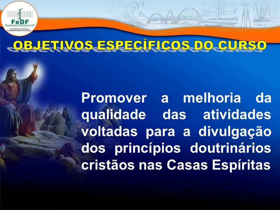 Promover a melhoria da qualidade das atividades voltadas para a divulgação dos princípios doutrinários cristãos nas Casas Espíritas
