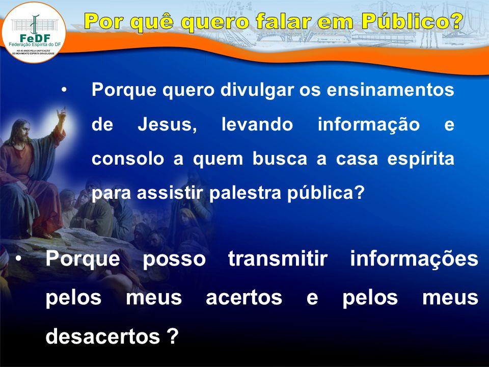 Porque quero divulgar os ensinamentos de Jesus, levando informação e consolo a quem busca a casa espírita para assistir palestra pública.