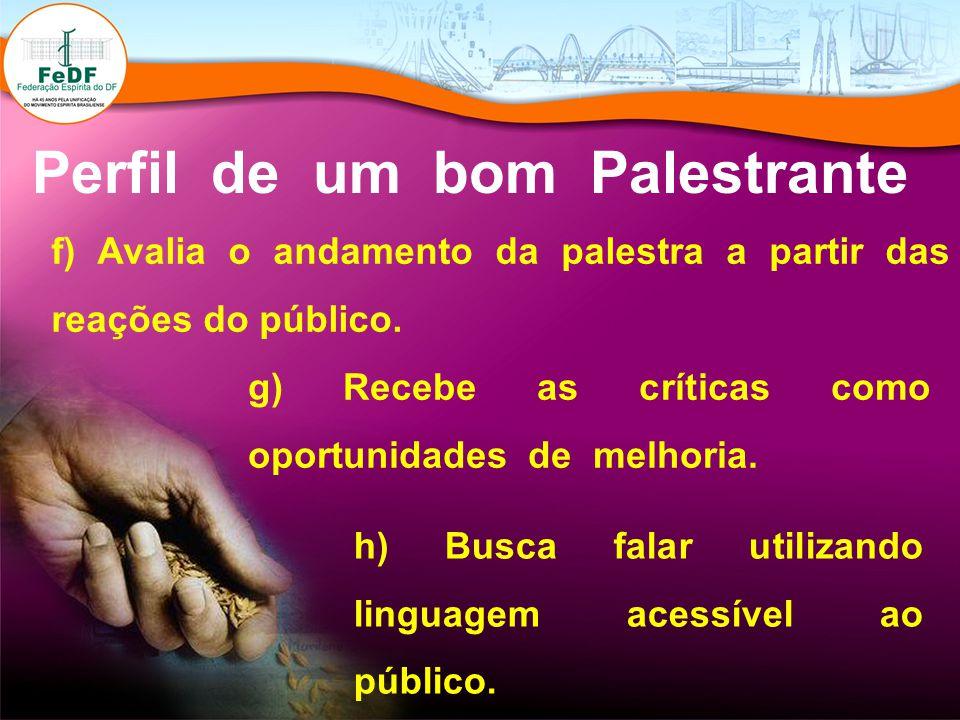 Perfil de um bom Palestrante f) Avalia o andamento da palestra a partir das reações do público.