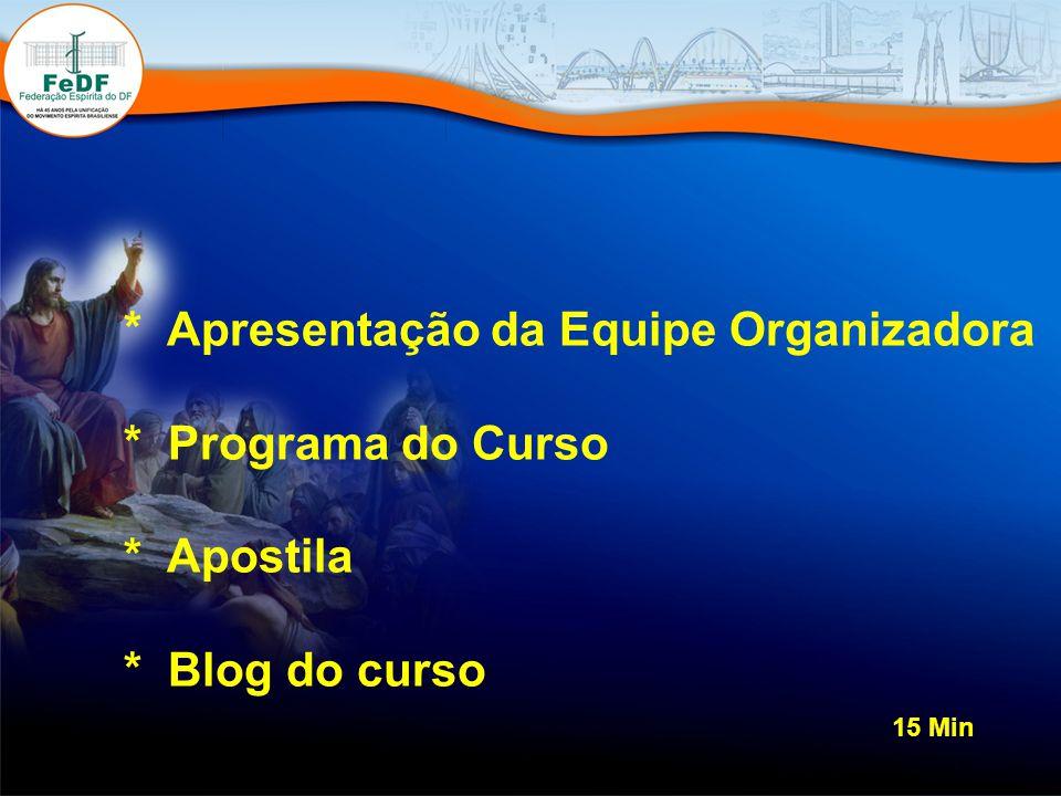 * Apresentação da Equipe Organizadora * Programa do Curso * Apostila * Blog do curso 15 Min