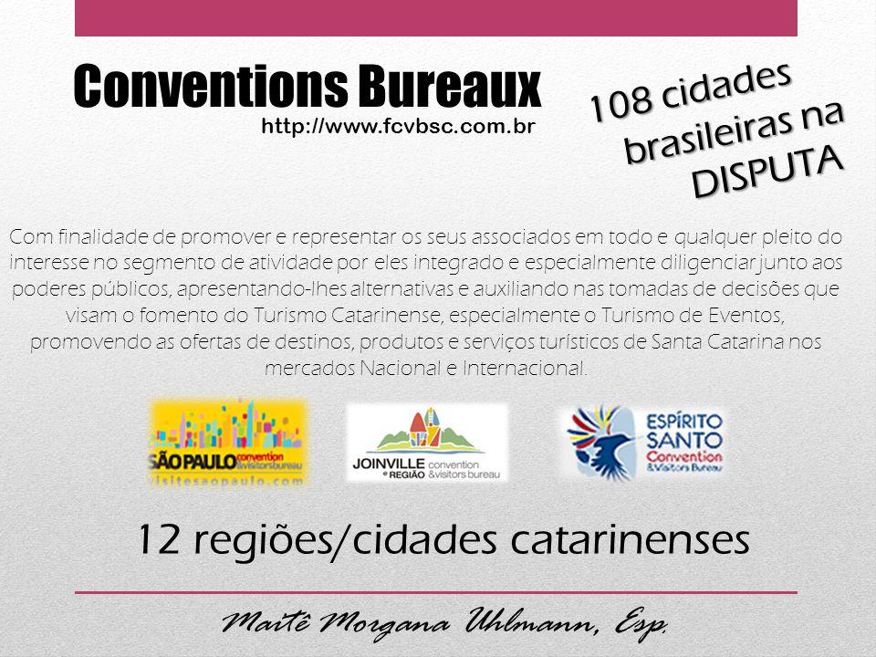 Conventions Bureaux http://www.fcvbsc.com.br Maitê Morgana Uhlmann, Esp. Com finalidade de promover e representar os seus associados em todo e qualque