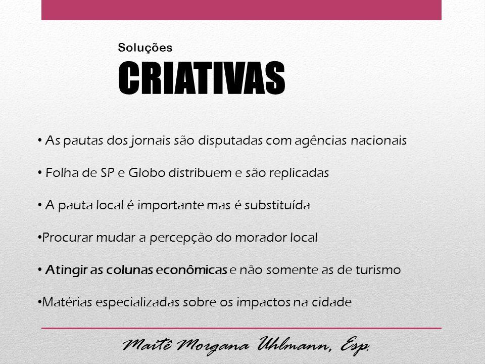 As pautas dos jornais são disputadas com agências nacionais Folha de SP e Globo distribuem e são replicadas A pauta local é importante mas é substituí
