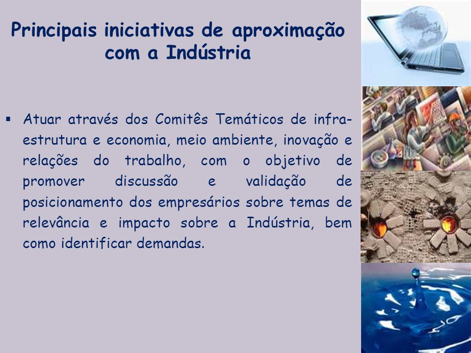  Atuar através dos Comitês Temáticos de infra- estrutura e economia, meio ambiente, inovação e relações do trabalho, com o objetivo de promover discu