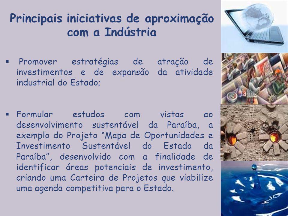 Principais iniciativas de aproximação com a Indústria  Promover estratégias de atração de investimentos e de expansão da atividade industrial do Esta