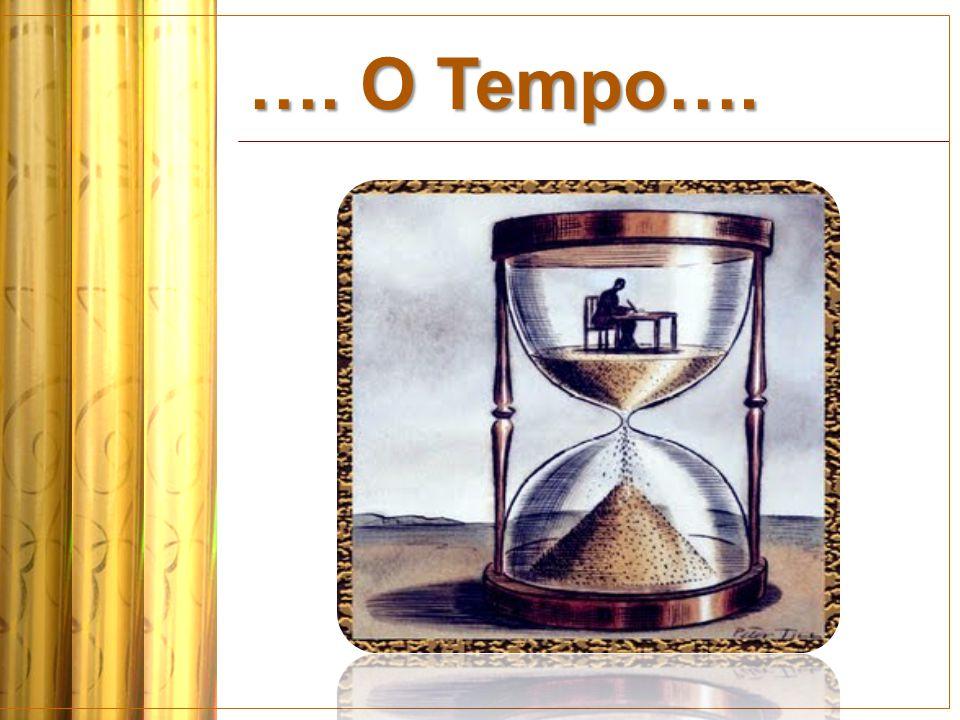 …. O Tempo….