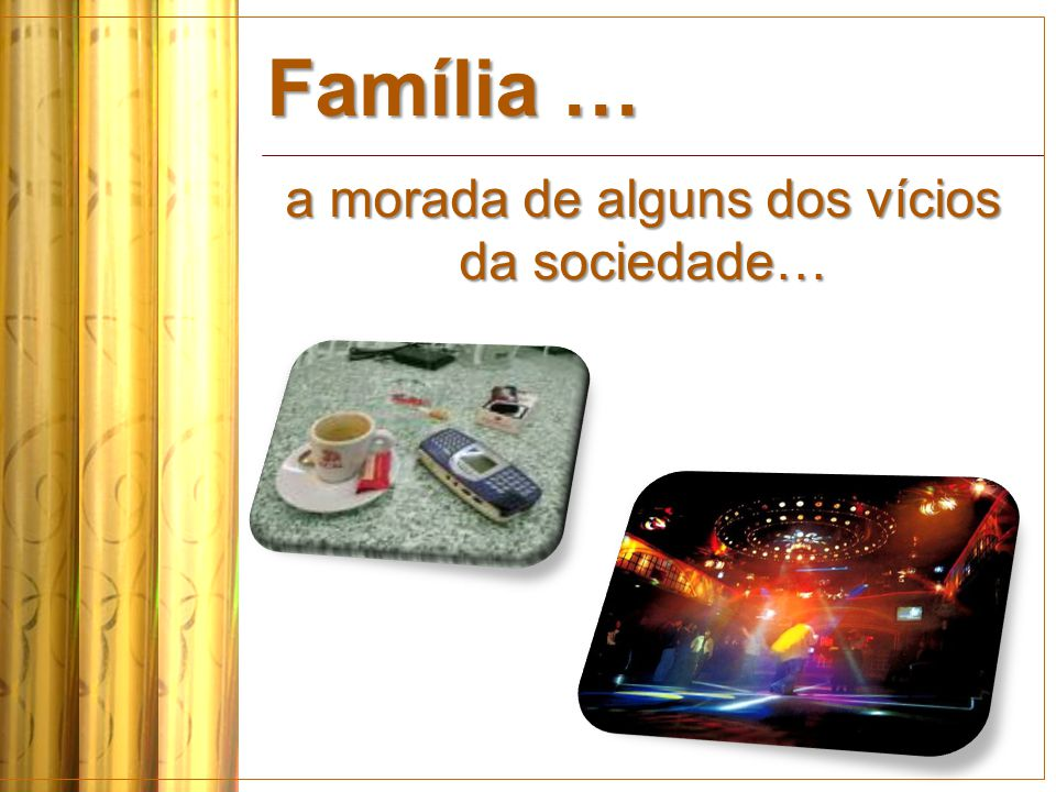 Família … a morada de alguns dos vícios da sociedade…