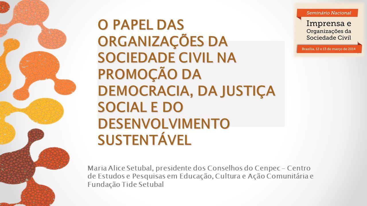 AS ORGANIZAÇÕES NÃO GOVERNAMENTAIS E A DEMOCRACIA Sociedade civil organizada constitui-se como um componente fundamental de qualquer sistema democrático quando: Representa e promove o pluralismo; Expressa as demandas e preocupações dos cidadãos, contribuindo para uma democracia mais participativa; Atua em parceria com o poder público, contribuindo para a superação dos desafios da pobreza e das desigualdades;