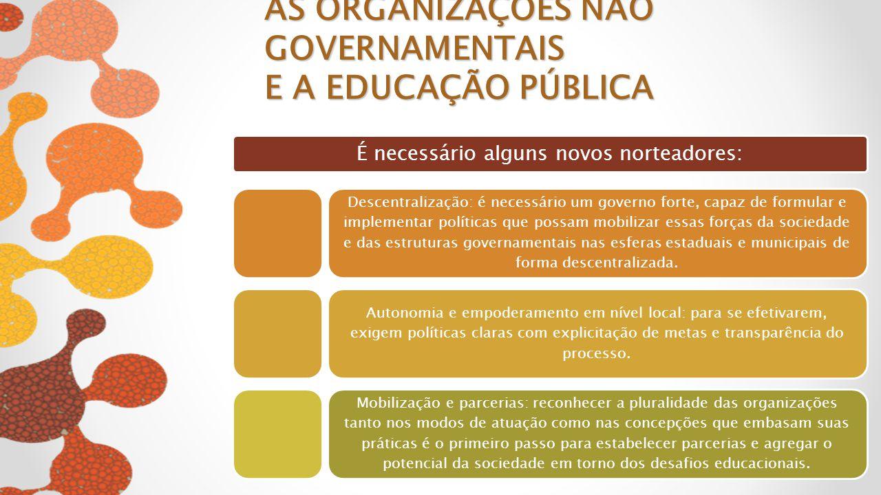É necessário alguns novos norteadores: Descentralização: é necessário um governo forte, capaz de formular e implementar políticas que possam mobilizar