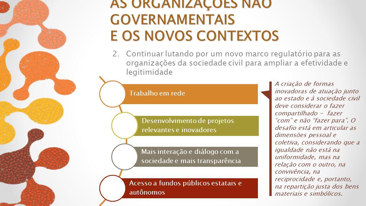 2.Continuar lutando por um novo marco regulatório para as organizações da sociedade civil para ampliar a efetividade e legitimidade AS ORGANIZAÇÕES NÃ