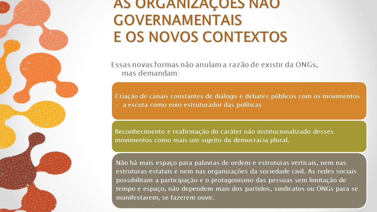 Essas novas formas não anulam a razão de existir da ONGs, mas demandam: Criação de canais constantes de diálogo e debates públicos com os movimentos -