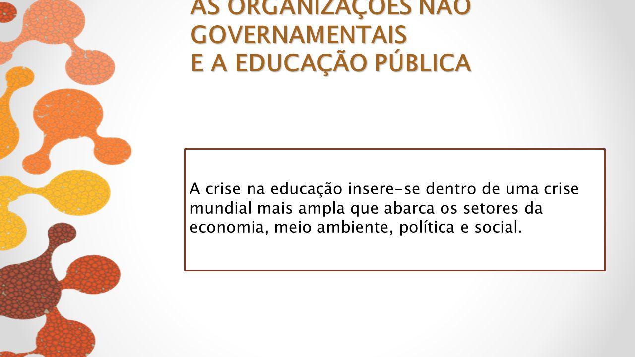 A crise na educação insere-se dentro de uma crise mundial mais ampla que abarca os setores da economia, meio ambiente, política e social. AS ORGANIZAÇ