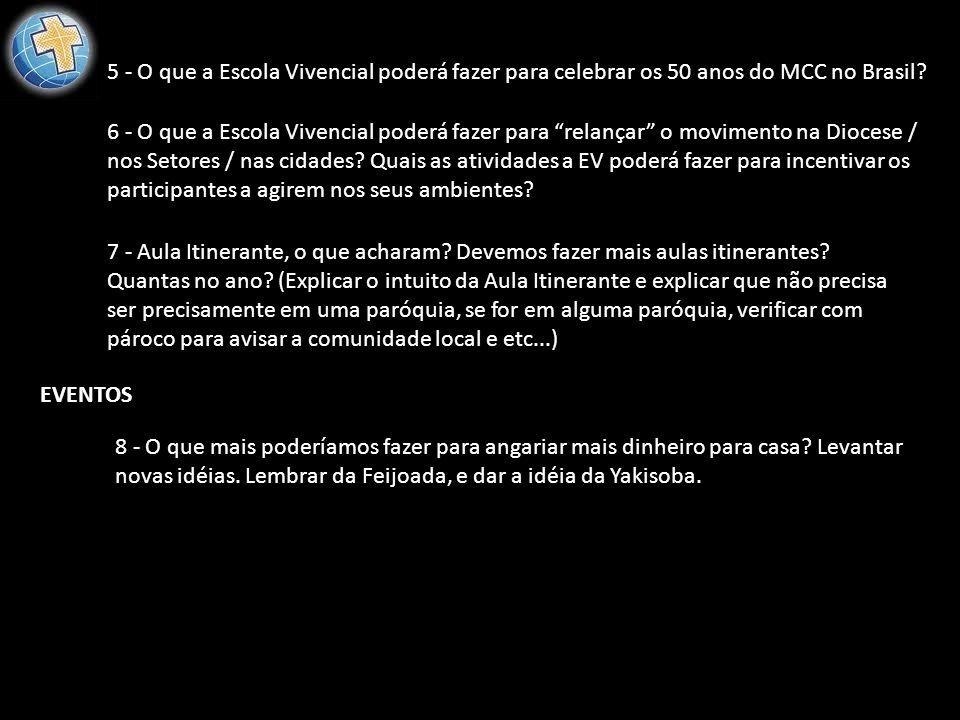 """5 - O que a Escola Vivencial poderá fazer para celebrar os 50 anos do MCC no Brasil? 6 - O que a Escola Vivencial poderá fazer para """"relançar"""" o movim"""