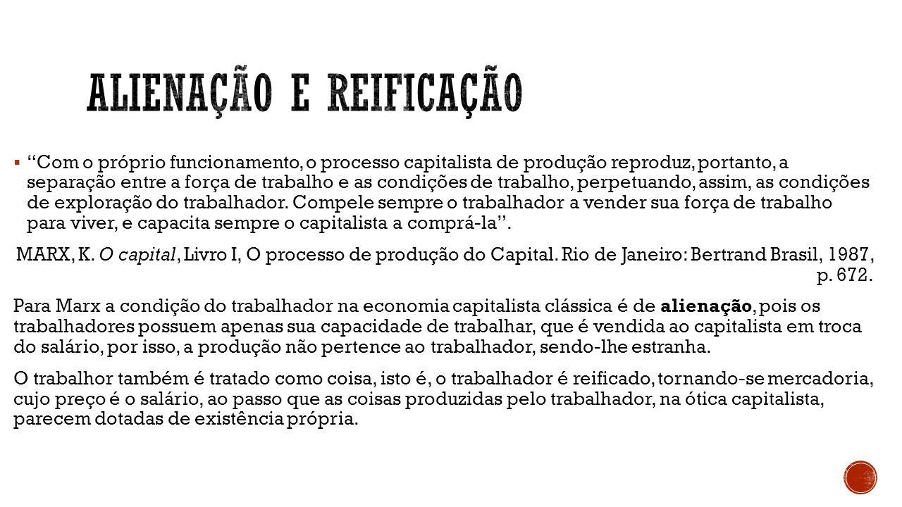 """ """"Com o próprio funcionamento, o processo capitalista de produção reproduz, portanto, a separação entre a força de trabalho e as condições de trabalh"""